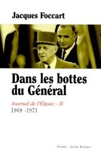Jacques Foccart - Journal de l'Elysée. - Tome 3, 1969-1971, Dans les bottes du Général.