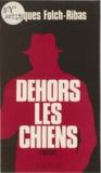 "Jacques Folch-Ribas - "" Dehors, les chiens ""."