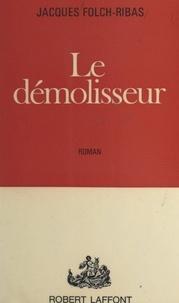 Jacques Folch-Ribas - Le démolisseur.