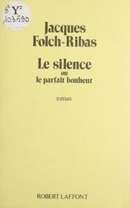 Jacques Folch-Ribas - Le Silence ou le Parfait bonheur.