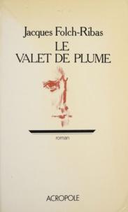 Jacques Folch-Ribas - Le Valet de plume.