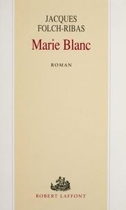 Jacques Folch-Ribas - Marie Blanc.