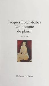 Jacques Folch-Ribas - Un homme de plaisir.