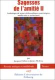 Jacques Follon et James McEvoy - Sagesses de l'amitié - Volume 2, Anthologie de textes philosophiques patristiques, médiévaux et renaissants.