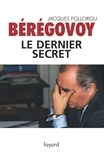 Jacques Follorou - Bérégovoy, le dernier secret.