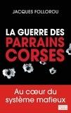 Jacques Follorou - La guerre des parrains corses.