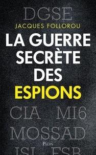 Jacques Follorou - La guerre secrète des espions.