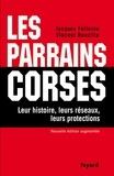 Jacques Follorou et Vincent Nouzille - Les Parrains corses - Leur histoire, leurs réseaux, leurs protections.