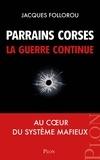 Jacques Follorou - Parrains corses, la guerre continue - Au coeur du système mafieux.