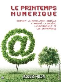 Jacques Folon - Le printemps numérique - Comment la révolution digitale a modifié la société, l'enseignement et les entreprises.