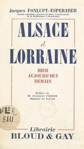 Jacques Fonlupt-Esperaber et Alexandre Parodi - Alsace et Lorraine - Hier, aujourd'hui, demain.