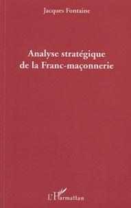 Jacques Fontaine - Analyse stratégique de la Franc-maçonnerie.