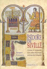 Jacques Fontaine - Isidore de Séville. - Genèse et originalité de la culture hispanique au temps des Wisigoths.