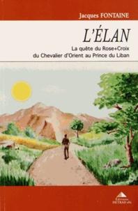Jacques Fontaine - L'élan - La quête du Rose-Croix, du Chevalier d'Orient au Prince du Liban.