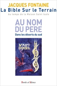 Jacques Fontaine - La Bible sur le Terrain. Au temps de la Maison Saint Isaïe - Tome 1, Au nom du père. Dans les déserts du sud.