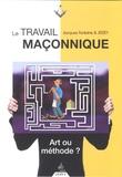 Jacques Fontaine et  Jissey - Le travail maçonnique - Art ou méthode ?.