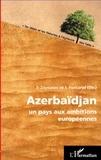 Jacques Fontanel et Fazil Zeynalov - Azerbaïdjan - Un pays aux ambitions européennes.