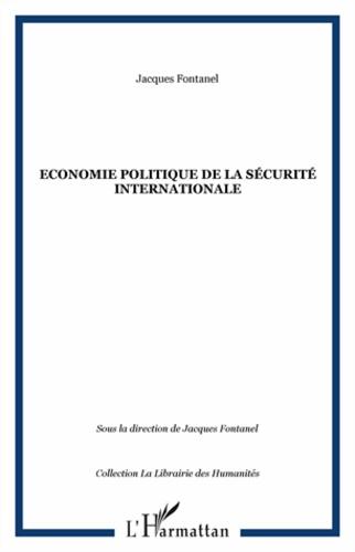 Jacques Fontanel - Economie politique de la sécurite internationale.