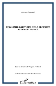 Jacques Fontanel - Economie politique de la sécurite internationale.