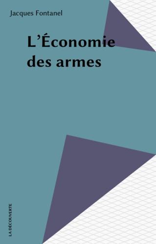 Jacques Fontanel - L'Économie des armes.