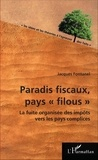 """Jacques Fontanel - Paradis fiscaux, états """"filous"""" - La fuite organisée des impôts vers les pays complices."""