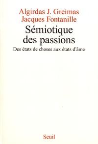Jacques Fontanille et Algirdas Julien Greimas - Sémiotique des passions - Des états de choses aux états d'âme.