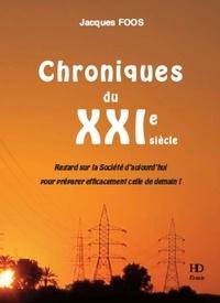 Jacques Foos - Chroniques du XXIe siècle - Regard sur la société d'aujourd'hui pour préparer efficacement celle de demain !.