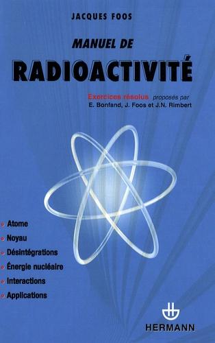 Jacques Foos - Manuel de radioactivité - 118 exercices résolus.