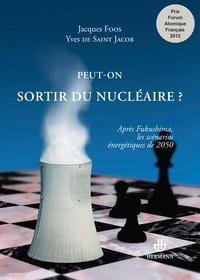 Jacques Foos et Yves de Saint Jacob - Peut-on sortir du nucléaire ? - Après Fukushima, les scénarios énergétiques de 2050.