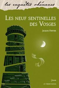 Jacques Fortier - Les neuf sentinelles des Vosges.