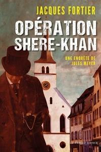 Jacques Fortier - Opération Shere-Khan - Une enquête de Jules Meyer.