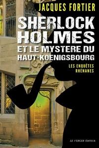 Jacques Fortier - Sherlock Holmes et le mystère du Haut-Koenigsbourg.