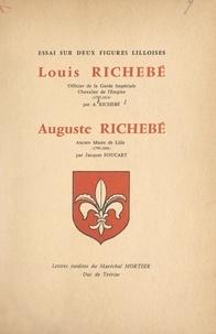 Jacques Foucart et Auguste Richebé - Essai sur deux figures lilloises : Louis Richebé, officier de la Garde impériale, chevalier de l'Empire (1787-1814), Auguste Richebé, ancien maire de Lille (1790-1866).