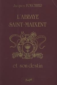 Jacques Fouchier - L'abbaye Saint-Maixent et son destin.