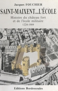 Jacques Fouchier et  Collectif - Saint-Maixent-l'École - Histoire du château fort et de l'école militaire (1224-1989).