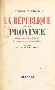 Jacques Fourcade et Lucien Romier - La République de la province (1) - Origines des partis. Fresques et silhouettes.