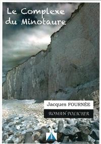 Jacques Fournée - Le Complexe du Minotaure.