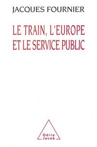 Jacques Fournier - Le train, l'Europe et le service public.