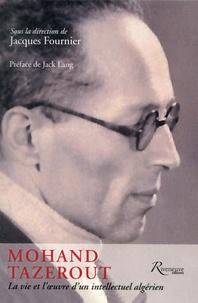 Jacques Fournier - Mohand Tazerout - La vie et l'oeuvre d'un intellectuel algérien.