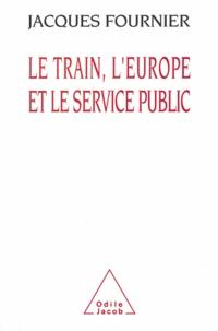 Jacques Fournier - Train, l'Europe et le Service public (Le).