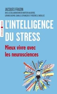 Jacques Fradin - L'intelligence du stress - Mieux vivre avec les neurosciences.