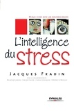 Jacques Fradin - L'intelligence du stress.