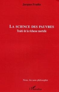 Jacques Fradin - La science des pauvres - Traité de la richesse mortelle.