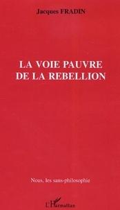 Jacques Fradin - La voie pauvre de la rébellion.