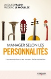 Jacques Fradin et Frédéric Le Moullec - Manager selon les personnalités - Les neurosciences au secours de la motivation.
