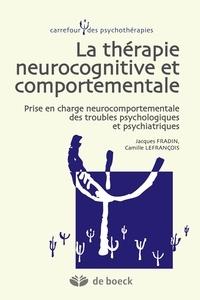 Jacques Fradin et Camille Lefrançois - Thérapie neurocognitive et comportementale - Prise en charge neurocomportementale des troubles psychologiques et psychiatriques.