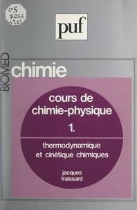 Jacques Fraissard et Claude-Louis Gallien - Cours de chimie-physique (1) - Thermodynamique et cinétique chimiques.
