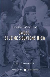 Jacques-Francis Rolland - Jadis, si je me souviens bien.