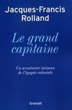 Jacques-Francis Rolland - Le grand capitaine.