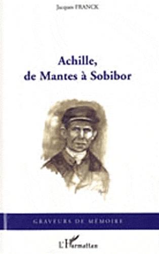 Jacques Franck - Achille, de Mantes à Sobibor.